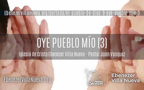 EL PUEBLO DE DIOS (9): OYE PUEBLO MÍO (3)