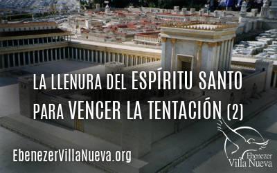 LA LLENURA DEL ESPÍRITU SANTO PARA VENCER LA TENTACIÓN (2)