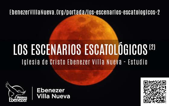 LOS ESCENARIOS ESCATOLÓGICOS (2)