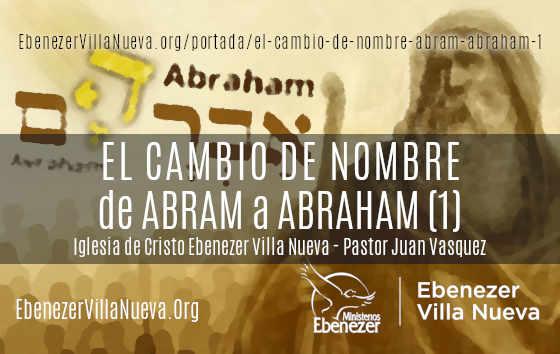 EL CAMBIO DE NOMBRE DE ABRAM A ABRAHAM (1)