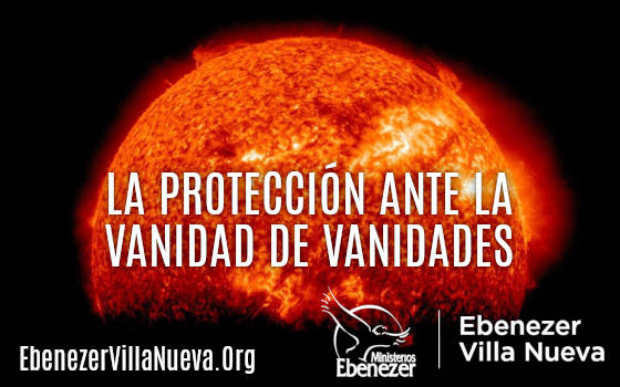 LA PROTECCIÓN ANTE LA VANIDAD DE VANIDADES (P)