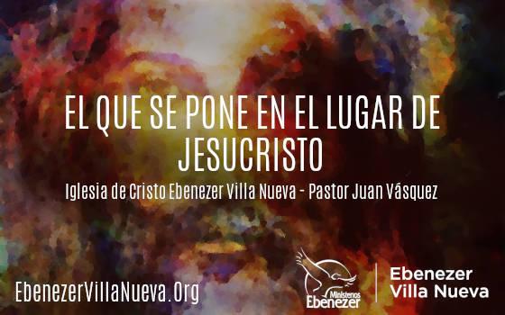 EL QUE SE PONE EN EL LUGAR DE JESUCRISTO (1)