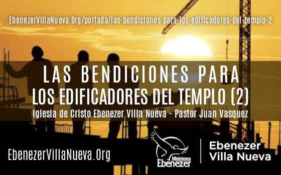 LAS BENDICIONES PARA LOS EDIFICADORES DEL TEMPLO (2)
