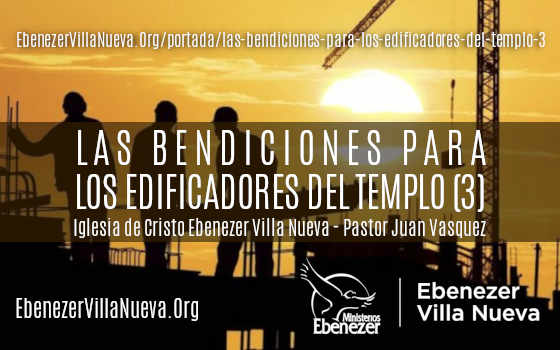 LAS BENDICIONES PARA LOS EDIFICADORES DEL TEMPLO (3)