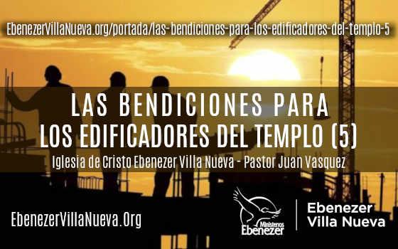 LAS BENDICIONES PARA LOS EDIFICADORES DEL TEMPLO (5)