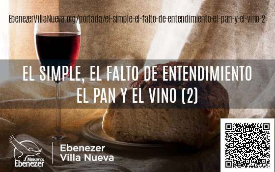 EL SIMPLE, EL FALTO DE ENTENDIMIENTO, EL PAN Y EL VINO (2)