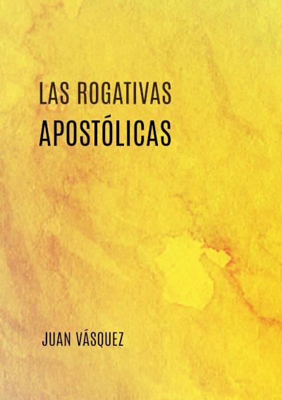 Libro: Las Rogativas Apostólicas